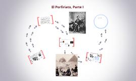 El Porfiriato, Parte I