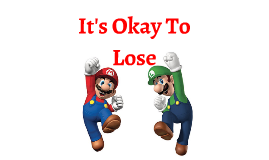 It's Okay to Lose