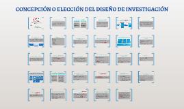 Copy of CONCEPCIÓN O ELECCIÓN DEL DISEÑO DE INVESTIGACIÓN