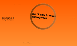 Don't play to much videogames By Andrew W