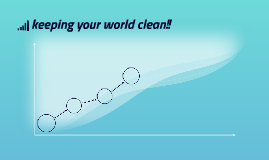 keeping your world clean!!