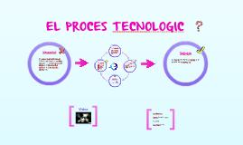 Copy of EL PROCES TECNOLOGIC
