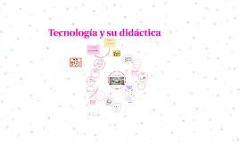 Copy of Tecnología y su didáctica