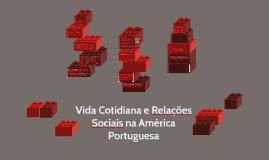 Vida Cotidiana e Relações Sociais na América Portuguesa