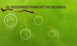 EL DESENVOLUPAMENT TECNOLÒGIC