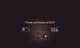 """""""Trends and Fashion of 2015"""""""