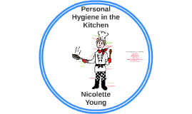 Personal Hygiene in the Kitchen by nicolette young on Prezi
