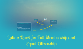 Latino Quest for Full Membership and Equal Citizenship