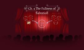 Ch. 4 The Fullness of Salvation