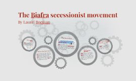 Copy of The Biafra secessionist movement