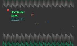 Homicide: types