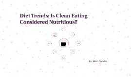 Diet Trends: IS Clean Eating Nutritious?