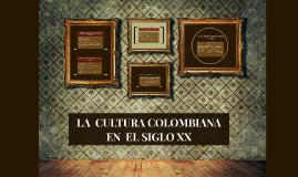 LA  CULTURA COLOMBIANA EN  EL SIGLO XX