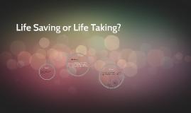 Life Saving or Life Taking?