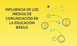 INFLUENCIA DE LOS MEDIOS DE COMUNICACIÓN EN LA EDUCACIÓN BÁS
