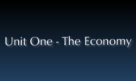 Unit One - The Economy