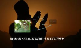 IBADAH SEBAGAI KEBUTUHAN HIDUP