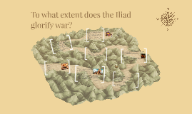 Copy of To what extent does the Iliad glorify war?