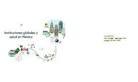 Copy of Instituciones globales y salud en México