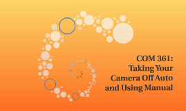 COM 361:  Taking your camera off of auto