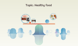 Topic: Healthy food