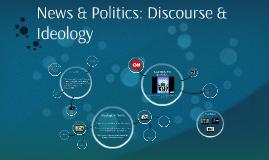 News & Politics: Discourse & Ideology