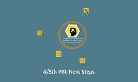 4/5th PBL Next Steps