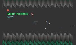 Copy of Major incidents