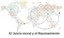 Copy of El Juicio moral  y el Razonamiento