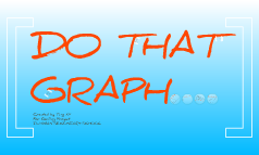Do That Graph!
