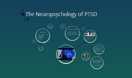 The Neuropsychology of PTSD