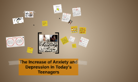 The Increase of Anxiety and Depression in Today's Teenagers