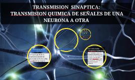Copy of TRANSMISION  SINAPTICA: TRANSMISION QUIMICA DE SEÑALES DE UN