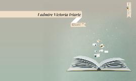 I admire Victoria Iriarte