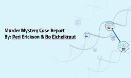 Murder Mystery Case Report By: Peri Erickson and Bo Eichelkraut