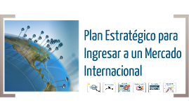 Plan Estratégico para Ingresar a un Mercado Internacional