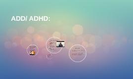 ADD/ ADHD