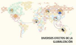DIVERSOS EFECTOS DE LA GLOBALIZACIÒN