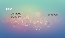do tacos breath?