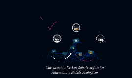 Copy of Clasificación De Los Robots Según Su Aplicación y Robots Eco