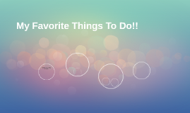 My Favorite Things To Do!!