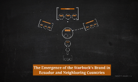 The Emergence of the Starbuck's brand in Ecuador and integra