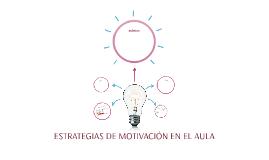 ESTRATEGIAS DE MOTIVACIÓN EN EL AULA