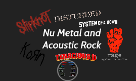 Nu Metal and Acoustic Rock