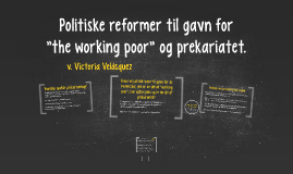 """Politiske reformer til gavn for """"the working poor"""" og prekar"""