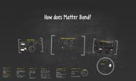 How does Matter Bond?