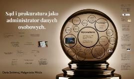 Sąd i prokuratura jako administrator danych osobowych.