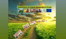 Copy of Características da Produção Agropecuária na Europa