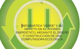 """INFORMÁTICA """"VERDE"""" Y SU IMPACTO EN EL AHORRO ENERGÉTICO, ME"""