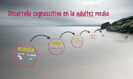 Copy of desarrollo cognoscitivo en la adultez media